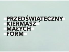 PRZEDŚWIĄTECZNY KIERMASZ MAŁYCH FORM  17.12.2015 godz. 18.00