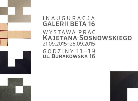 Inauguracja Galerii Beta 16. Wystawa prac Kajetana Sosnowskiego